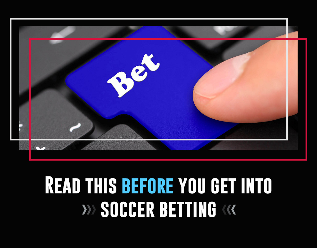 Read this before you get into soccer betting