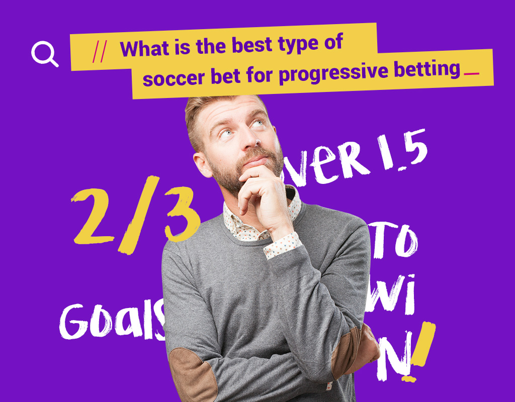 What is the best type of soccer bet for progressive betting?
